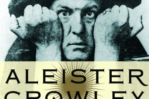 Aleister Crowley: Magick, Rock and Roll, and the Most Wicked Man in the World