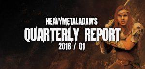 Heavy Metal Adam's Quarterly Report – Q1 2018